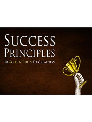 cover image of Success Principles--Learn How to Implement the 10 Golden Rules to Greatness