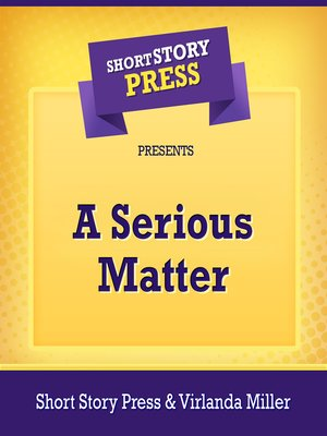 cover image of Short Story Press Presents a Serious Matter
