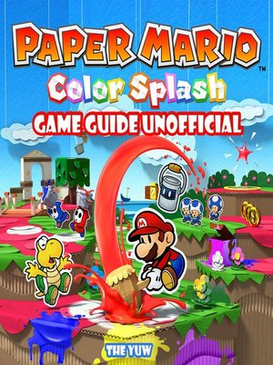 cover image of Paper Mario Color Splash Game Unofficial Guide