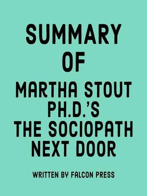 cover image of Summary of Martha Stout Ph.D.'s the Sociopath Next Door