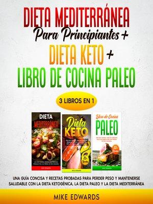 cover image of Dieta Mediterránea Para Principiantes + Dieta Keto + Libro de Cocina Paleo