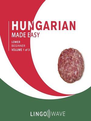 cover image of Hungarian Made Easy, Lower Beginner, Volume 1 of 3