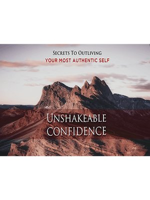 cover image of Unshakeable Confidence--Overcome Fear and Become Unstoppable