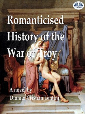 cover image of Romanticised History of the War of Troy