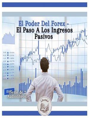 cover image of El Poder Del Forex--El Paso a Los Ingresos Pasivos (Serie de 2 Audiolibros)