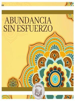 cover image of Abundancia Sin Esfuerzo