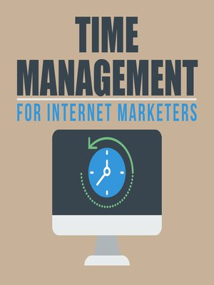 cover image of Time Management for Internet Marketers--Manage Your Time and Create Greater Success