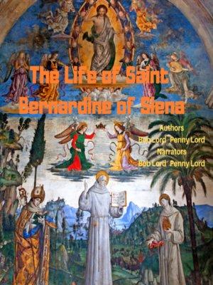 cover image of The Life of Saint Bernardine of Siena