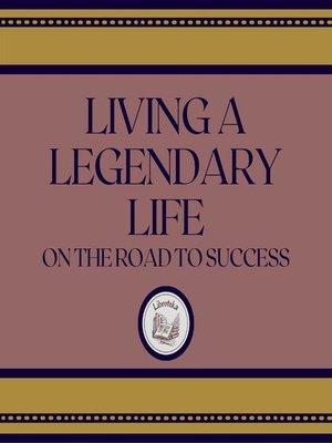 cover image of Living a Legendary Life