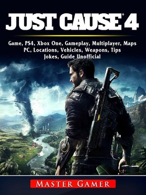 cover image of Just Cause 4 Game, PS4, Xbox One, Gameplay, Multiplayer, Maps, PC, Locations, Vehicles, Weapons, Tips, Jokes, Guide Unofficial