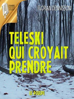 cover image of Téléski qui croyait prendre