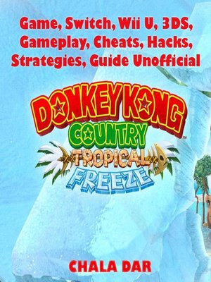 cover image of Donkey Kong Tropical Freeze Game, Switch, Wii U, 3DS, Gameplay, Cheats, Hacks, Strategies, Guide Unofficial