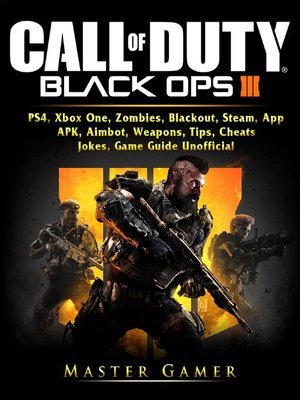 cover image of Call of Duty Black Ops 4, PS4, Xbox One, Zombies, Blackout, Steam, App, APK, Aimbot, Weapons, Tips, Cheats, Jokes, Game Guide Unofficial