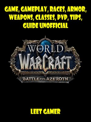 cover image of World of Warcraft Battle for Azeroth Game, Gameplay, Races, Armor, Weapons, Classes, PvP, Tips, Guide Unofficial
