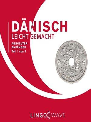 cover image of Dänisch Leicht Gemacht--Absoluter Anfänger--Teil 1 von 3