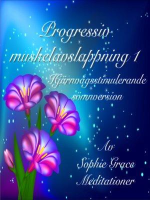 cover image of Progressiv muskelavslappning 1. Hjärnvågsstimulerande sömnversion