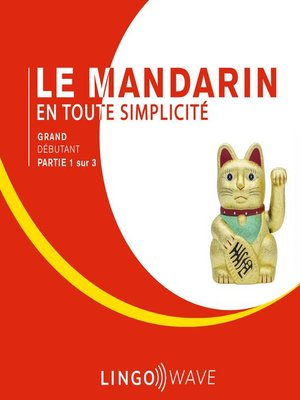 cover image of Le mandarin en toute simplicité--Grand débutant--Partie 1 sur 3