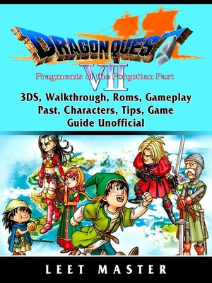 cover image of Dragon Quest VII Fragments of a Forgotten Past Game, Walkthrough, 3DS, Characters, Tips, Cheats, Download, Guide Unofficial