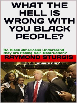 cover image of What the Hell Is Wrong with You Black People?