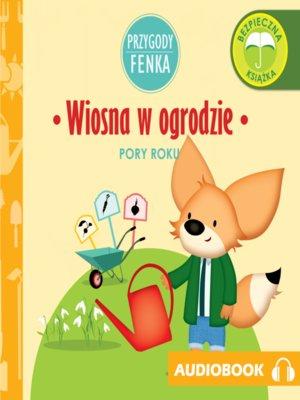 cover image of Przygody Fenka. Wiosna w ogrodzie