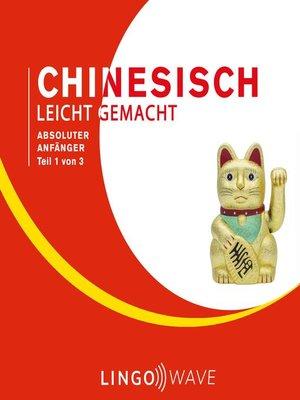 cover image of Mandarin Leicht Gemacht--Absoluter Anfänger--Teil 1 von 3
