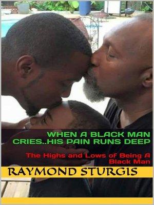 cover image of When a Black Man Cries .....His Pain Runs Deep