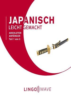 cover image of Japanisch Leicht Gemacht--Absoluter Anfänger--Teil 1 von 3