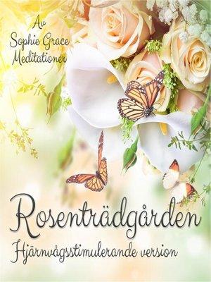 cover image of Rosenträdgården. Hjärnvågsstimulerande version