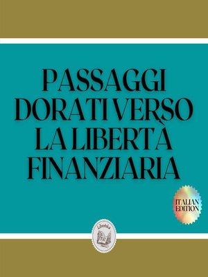 cover image of PASSAGGI DORATI VERSO LA LIBERTÀ FINANZIARIA