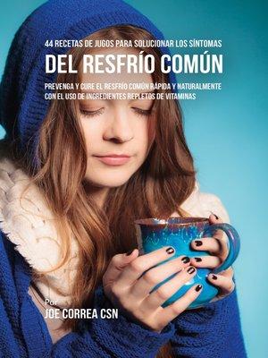 cover image of 44 Recetas de Jugos Para Solucionar los Síntomas Del Resfrío Común