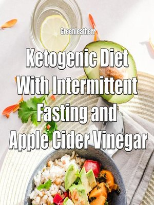 cover image of Ketogenic Diet With Intermittent Fasting and Apple Cider Vinegar