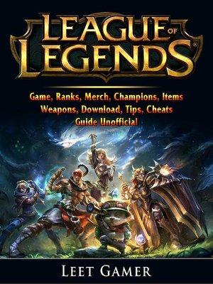 cover image of League of Legends Game, Ranks, Merch, Champions, Items, Weapons, Download, Tips, Cheats, Guide Unofficial