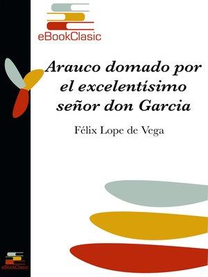 cover image of Arauco domado por el excelentísimo señor don García Hurtado de Mendoza (Anotado)