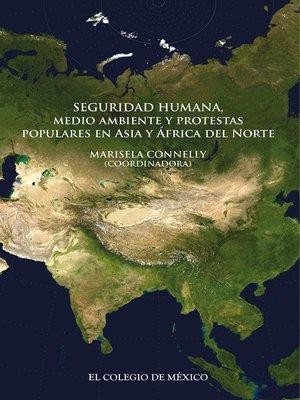 cover image of Seguridad humana, medio ambiente y protestas populares en Asia y África del Norte