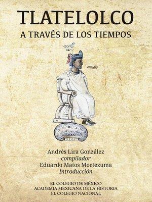 cover image of Tlatelolco a través de los tiempos