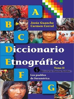 cover image of Diccionario etnográfico. Tomo II Los pueblos de Suramérica