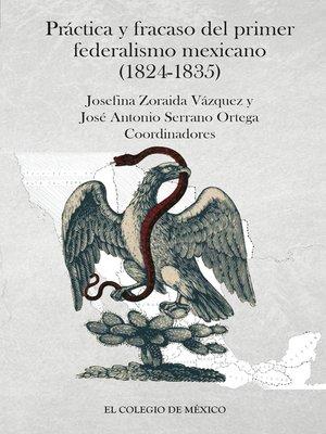 cover image of Práctica y fracaso del primer federalismo mexicano (1824-1835)