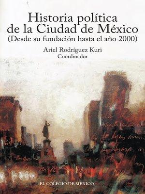 cover image of Historia política de la ciudad de México (desde su fundación hasta el año 2000)