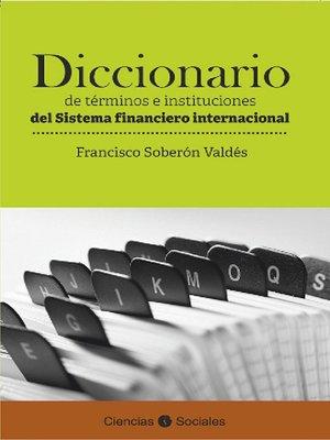 cover image of Diccionario de términos e instituciones del sistema financiero internacional
