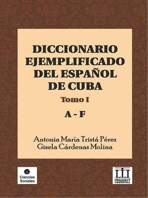 cover image of Diccionario ejemplificado del español de Cuba. Tomo I