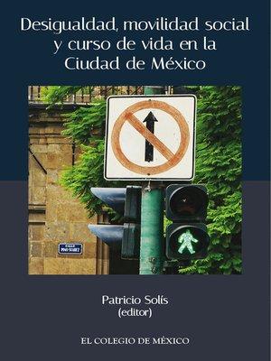 cover image of Desigualdad, movilidad social y curso de vida en la ciudad de México