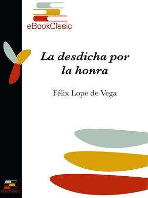 cover image of La desdicha por la honra (Anotado)