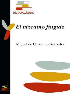 cover image of El vizcaíno fingido (Anotado)