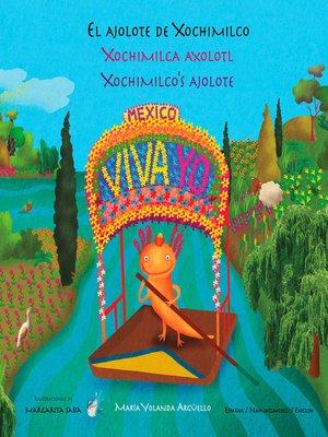 cover image of El ajolote de Xochimilco / Xochimilca axolotl / Xochimilco's ajolote