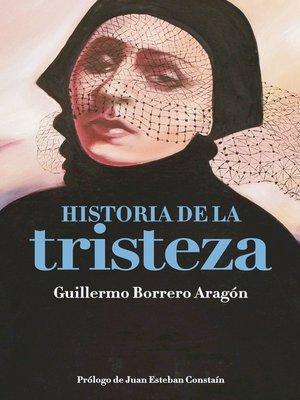 cover image of HISTORIA DE LA TRISTEZA