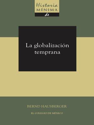 cover image of Historia mínima de la globalización temprana