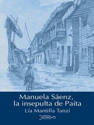 cover image of Manuela Sáenz, la insepulta de Paita