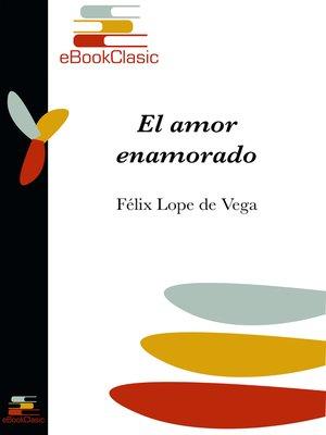 cover image of El amor enamorado (Anotado)