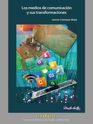 cover image of Los medios de comunicación y sus transformaciones