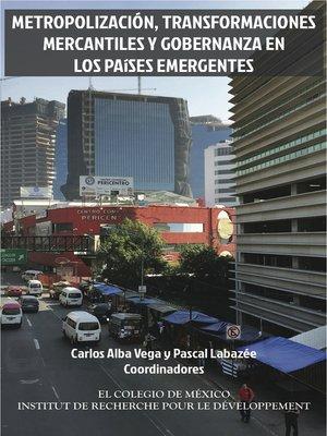 cover image of Metropolización, transformaciones mercantiles y gobernanza en los países emergentes.
